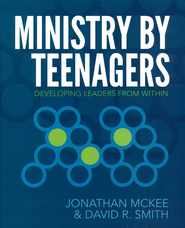 Ministry by Teenagers: Developing Leaders from Within  -     By: Jonathan McKee, David R. Smith