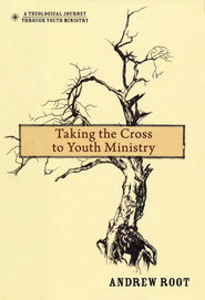 Taking the Cross to Youth Ministry  -              By: Andrew Root