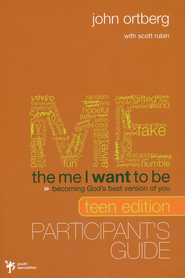Me I Want to Be, Teen Edition Participant's Guide, The: Becoming God's Best Version of You  -     By: John Ortberg, Scott Rubin
