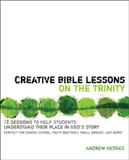 Creative Bible Lessons on the Trinity: 12 Sessions to Help Students Understand Their Place in God's Story  -              By: Andrew Hedges
