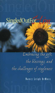 Singled Out for Him: Embracing the Gift, the Blessings, and the Challenges of Singleness  -              By: Nancy Leigh DeMoss