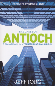 The Case for Antioch: A Biblical Model for a Transformational Church  -     By: Jeff Iorg