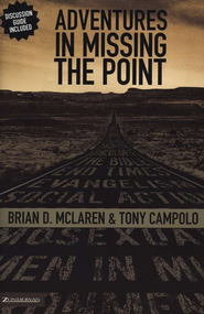 Adventures in Missing the Point: How the Culture-Controlled Church Neutered the Gospel  -     By: Brian D. McLaren, Tony Campolo