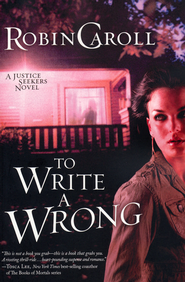 To Write a Wrong, Justice Seekers Series #2   -              By: Robin Caroll