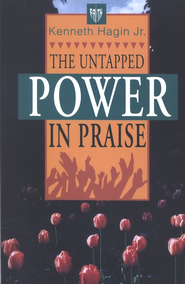 The Untapped Power in Praise  -     By: Kenneth Hagin Jr.
