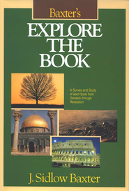 Explore the Book: A Survey and Study of Each Book from Genesis Through Revelation  -              By: J. Sidlow Baxter