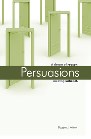 Persuasions: A Dream of Reason Meeting Unbelief   -     By: Douglas Wilson