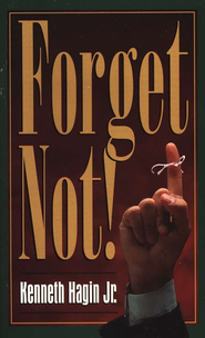 Forget Not  -     By: Kenneth Hagin Jr.