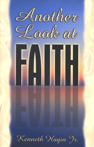 Another Look at Faith  -     By: Kenneth Hagin Jr.