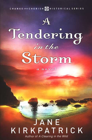 A Tendering in the Storm, Change and Cherish Series #2   -     By: Jane Kirkpatrick