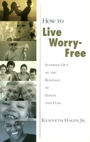 How To Live Worry Free  -     By: Kenneth Hagin Jr.