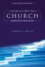 Church Administration: Creating Efficiency for Effective Ministry, Second Edition  -     By: Robert H. Welch