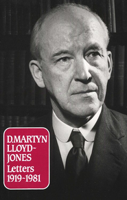 D. Martyn Lloyd-Jones: Letters 1919-1981   -     By: D. Martyn Lloyd-Jones