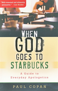When God Goes to Starbucks: A Guide to Everyday Apologetics  -     By: Paul Copan