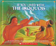 If You Lived with the Iroquois  -     By: Ellen Levine     Illustrated By: Helly Hehenberger