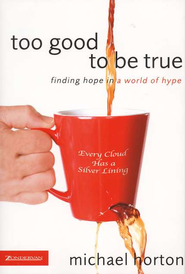 Too Good to Be True: Finding Hope in a World of Hype  -              By: Michael Horton