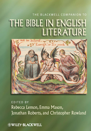 The Blackwell Companion to the Bible in English Literature  -              Edited By: Rebecca Lemon, Emma Mason, Jonathan Roberts                   By: Edited by R. Lemon, E. Mason, J. Roberts & C. Rowland