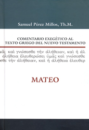 Comentario Exegético al Texto Griego del NT: Mateo  (Exegetical Commentary on the Greek Text of the NT: Matthew)  -              By: Samuel Perez Millos