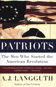 Patriots: The Men Who Started the American Revolution   -     By: A.J. Langguth