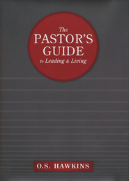 The Pastor's Guide to Leading and Living  -              By: O.S. Hawkins