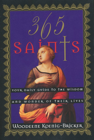 365 Saints: Guide to the Wisdom of Their Lives   -     By: Woodeene Koenig-Bricker