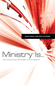 Ministry Is . . .: How to Serve Jesus with Passion and Confidence - eBook  -     By: Dave Earley, Ben Gutierrez