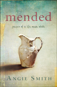 Mended: Pieces of a Life Made Whole  -              By: Angie Smith