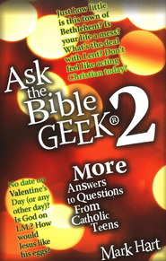 Ask the Bible Geek 2: More Answers to Questions from Catholic Teens  -     By: Mark Hart