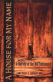 A House for My Name: A Survey of the Old Testament   -     By: Peter J. Leithart