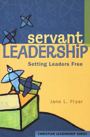 Servant Leadership: Setting Leaders Free   -     By: Jane Fryar
