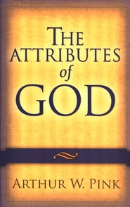 The Attributes of God, repackaged edition  -              By: Arthur W. Pink
