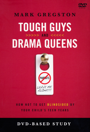 Tough Guys and Drama Queens: How Not to Get Blindsided by Your Child's Teen Years, DVD-Based Study Kit