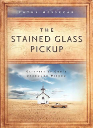 The Stained Glass Pickup: Glimpses of God's Uncommon Wisdom  -     By: Cathy Messecar
