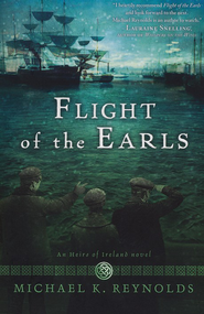 Flight of the Earls, Heirs of Ireland Series #1   -              By: Michael K. Reynolds