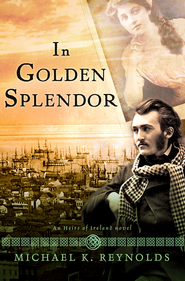 In Golden Splendor, Heirs of Ireland Series #2  -              By: Michael K. Reynolds