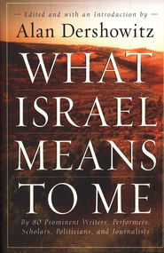What Israel Means to Me: By 80 Prominent Writers, Performers, Scholars, Politicians, and Journalists  -     Edited By: Alan Dershowitz     By: Edited by Alan Dershowitz