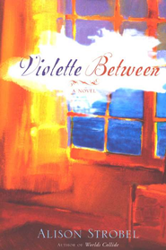 Violette Between  -     By: Alison Strobel