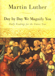 Day by Day We Magnify You: Daily Readings for the Entire Year, Revised Edition  -     By: Martin Luther
