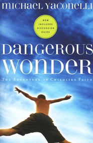 Dangerous Wonder: The Adventure of Childlike Faith - eBook  -     By: Michael Yaconelli