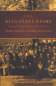 The Augustana Story: Shaping Lutheran Identity in North America  -     By: Maria Erling, Mark Granquist