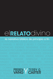 El Relato Divino: La Narrativa Biblica de Principio a Fin, Telling God's Story: The Biblical Narrative from Beginning to End  -              By: Preben Vang, Terry G. Carter