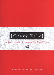 Crazy Talk: A Not-So-Stuffy Dictionary of Theological Terms  -     Edited By: Rolf A. Jacobson     By: Edited by Rolf A. Jacobson