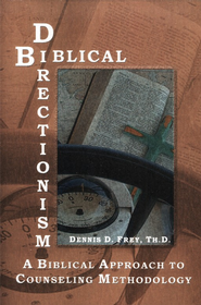 Biblical Directionism: A Biblical Approach to Counseling Methodology  -     By: Dennis D. Frey