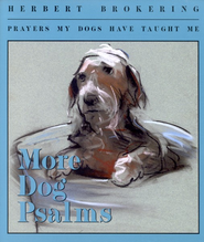 More Dog Psalms: Prayers My Dogs Have Taught Me  -     By: Herbert Brokering
