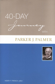 A 40-Day Journey with Parker Palmer  -     Edited By: Hank W. French     By: Parker Palmer