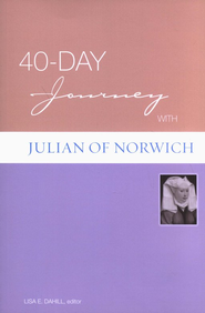 A 40-Day Journey with Julian of Norwich  -              Edited By: Lisa E. Dahill                   By: Julian of Norwich