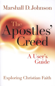The Apostles' Creed: A User's Guide  -     By: Marshall D. Johnson