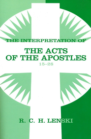 Interpretation of the Acts of the Apostles, Chapters 15-28, Vol 2  -     By: R.C.H. Lenski