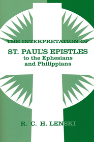 Interpretation of St. Paul's Epistles to the Ephesians and Philippians  -              By: R.C.H. Lenski