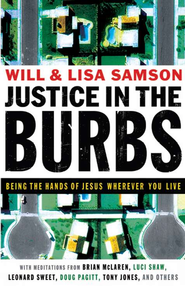 Justice in the Burbs: Being the Hands of Jesus Wherever You Live  -     By: Will Samson, Lisa Samson